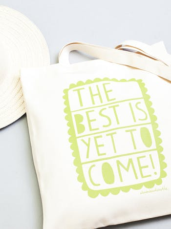 The Best Is Yet To Come! Tote Bag | Alison Hardcastle | Alphabet Bags
