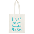 I Need to be Beside the Sea - Cotton Tote Bag