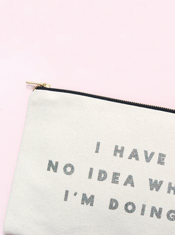 I Have No Idea What I'm Doing | Canvas Pouch | Alphabet Bags