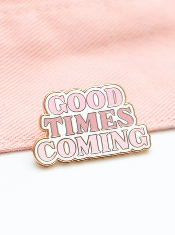 Good Times Coming | Enamel Pin | Alphabet Bags