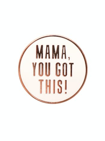Mama, You Got This | Enamel Pin | Alphabet Bags