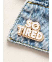 So Tired - Enamel Pin - Second