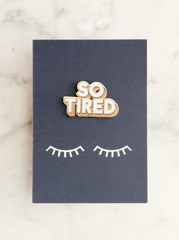So Tired | Enamel Pin | Alphabet Bags