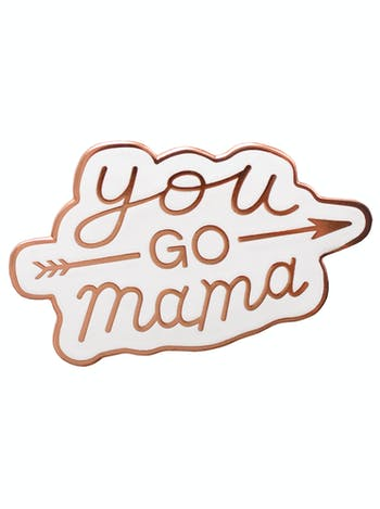 You Go Mama | Enamel Pin | Alphabet Bags
