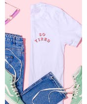 So Tired  - T-Shirt